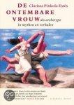 Dam, I. van; Estes, Clarissa Pinkola - De ontembare vrouw als archetype in mythen en verhalen