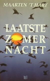 Hart (Maassluis, November 25, 1944), Maarten 't - Laatste zomernacht - Dit is in de eerste plaats een idyllische novelle over de laatste avond en nacht van een meerdaagse excursie van biologen naar een laagveenmoeras met tragische accenten.