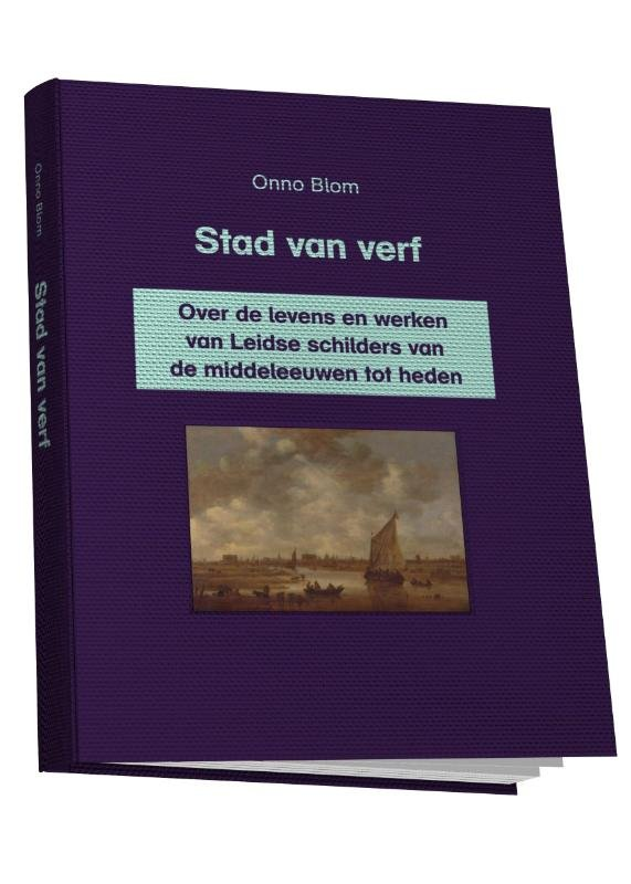 Onno Blom - Stad van verf over de levens en werken van Leidse schilders van de Middeleeuwen tot heden