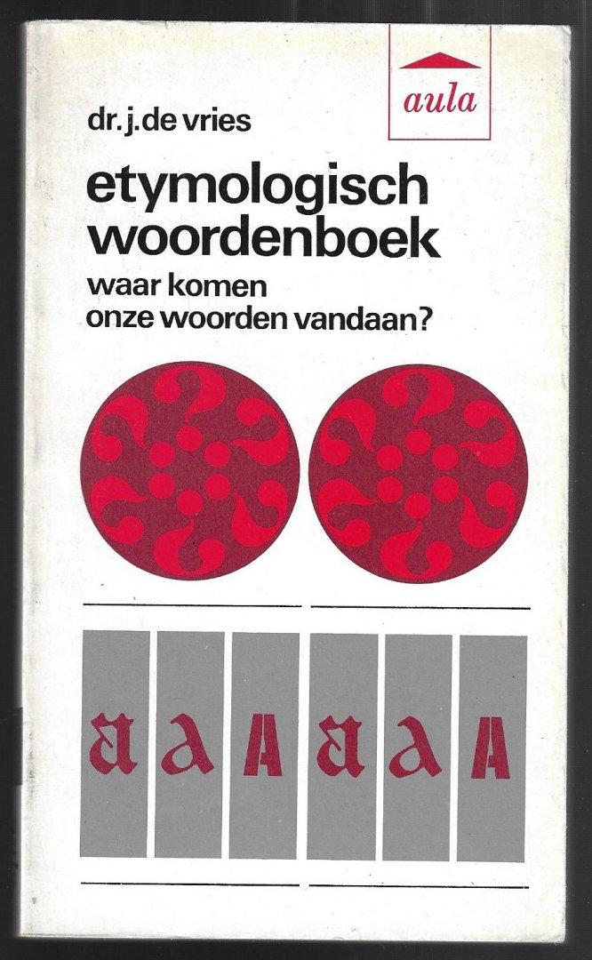 VRIES, DR. J DE - Etymologisch woordenboek -Waar komen onze woorden vandaan?