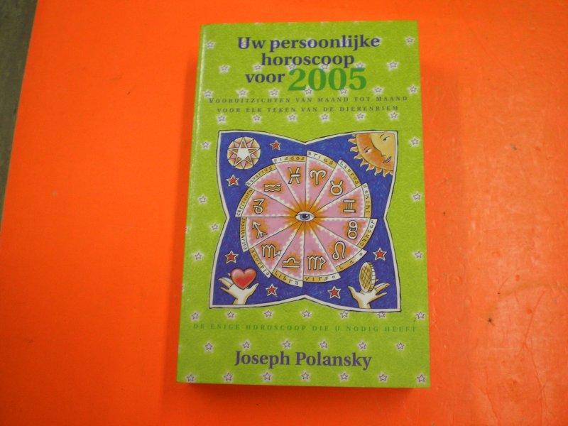 POLANSKY, JOSEPH - JOUW PERSOONLIJKE HOROSCOOP VOOR 2005 vooruitzichten van maand tot maand voor elk teken van de dierenriem