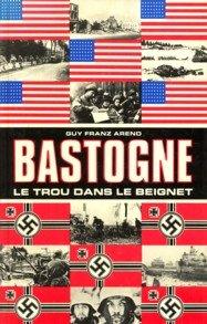 """AREND, GUY FRANZ - La bataille pour Bastogne. Le trou dans le beignet"""". Récit chronologique de la Bataille pour Bastogne avec quelques réflexions"""""""