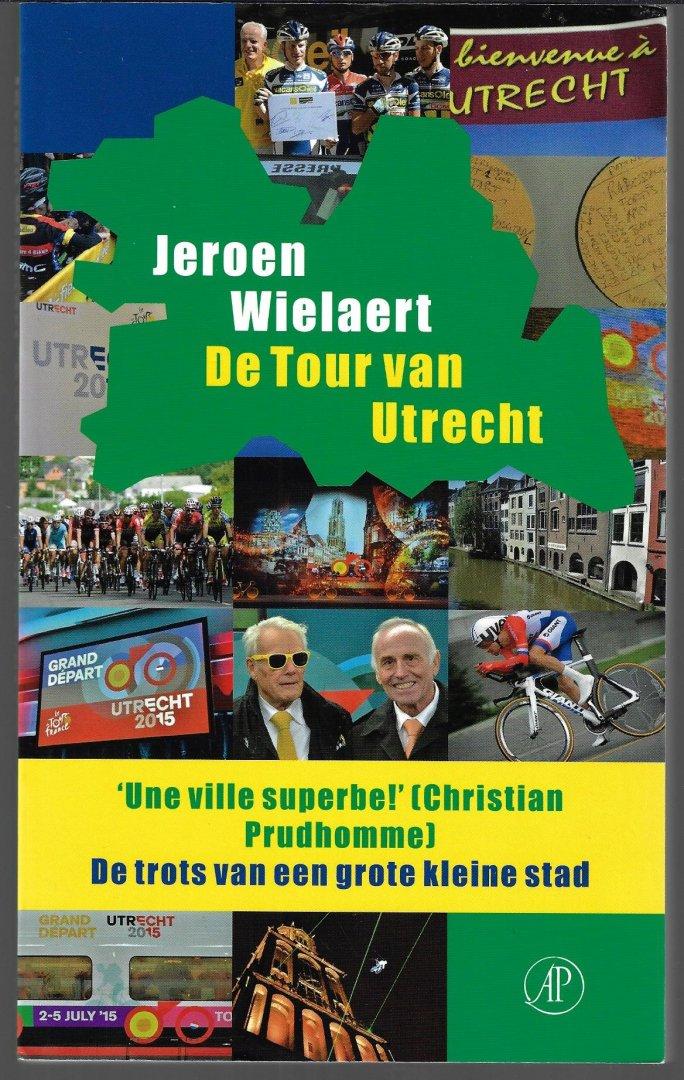 WIELART, JEROEN - De Tour van Utrecht -De bewogen geschiedenis van de Tour sous le Dom