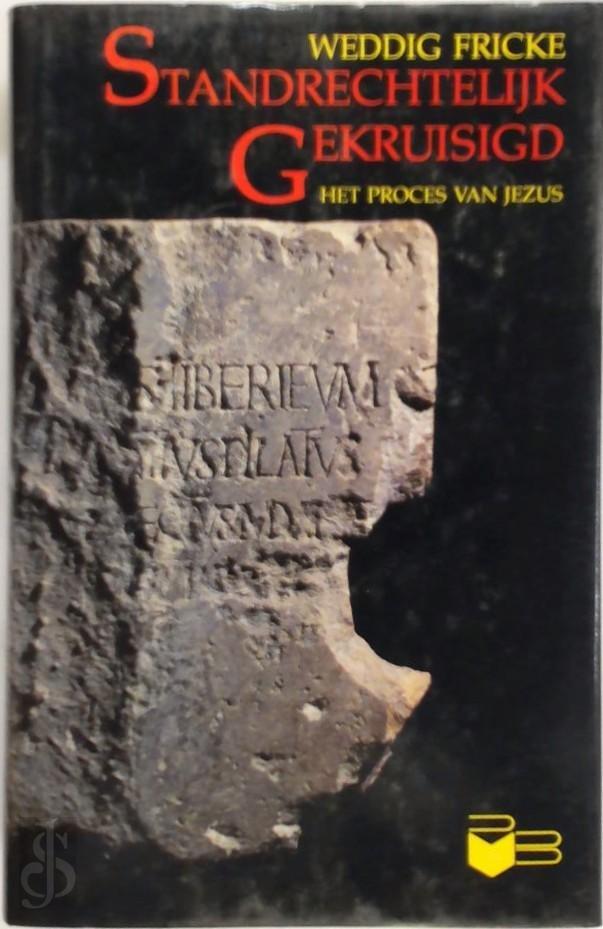 Weddig Fricke, Marinelle De Winne - Standrechtelijk gekruisigd het proces van Jezus : persoon en proces van Jezus uit Galilea