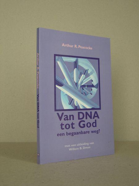 Peacocke, Arthur R. - Van DNA tot God. Een begaanbare weg ? Met een uitleiding van Willem B. Drees.