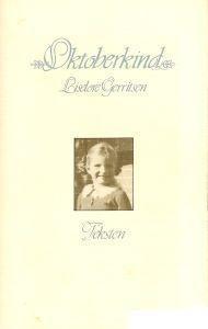 Gerritsen , Liselore . [ isbn 9789026965036 ] - Gedichten . ) Oktoberkind ,, Teksten ,, ( Er zijn weinig teksten die zó op zichzelf staan en een zo duidelijke persoonlijkheid uitstralen, dat zij weinig of geen toelichting nodig hebben. -