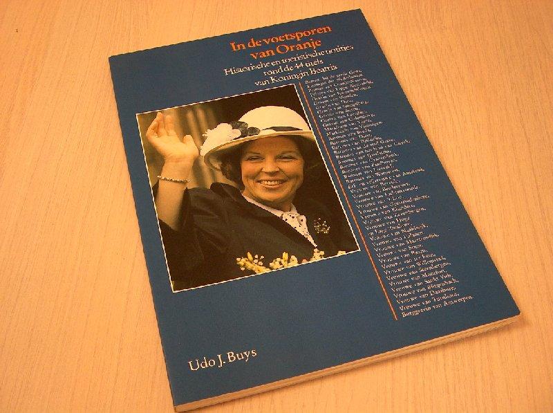Buys Udo J. - In de voetsporen van Oranje - Historische en toeristische notities rond de 44 titels van Koningin Beatrix.