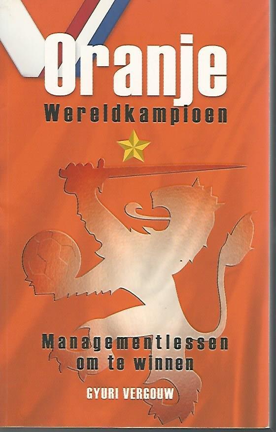 VERGOUW, GYURI - Oranje Wereldkampioen -Managementlessen om te winnen