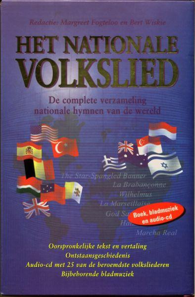Fogteloo, Margreet en Bert Wiskie (reds.) - Het nationale volkslied. De complete verzameling nationale hymnen van de wereld. Tesktboek, bladmuziek en audio-cd (25 volksliederen)