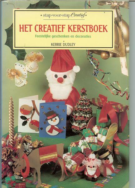 Dudley, Kerrie  .. Vertaald door Barbara den Boer & Bert Habes met Illustraties van Kate Simunek - Het creatief kerstboek. Feestelijke geschenken en decoraties  .. Stap-voor-stap creatief.