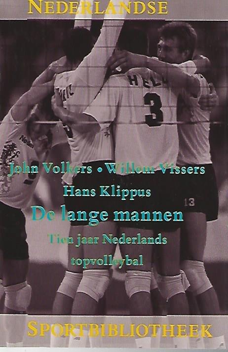 VOLKERS, JOHN / VISSERS, WILLEM / KLIPPUS, HANS - De lange mannen - Nederlandse Sportbibliotheek -Tien jaar Nederlands topvolleybal