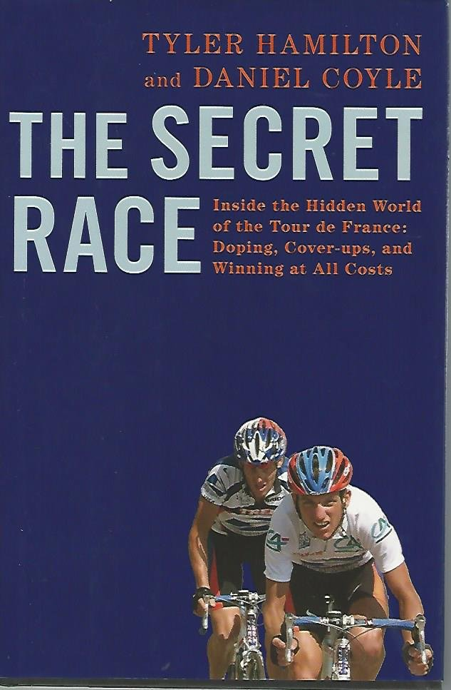 HAMILTON, TYLER AND COYLE, DANIEL - The secret race -Hidden World of the Tour de France: Doping, Cover-ups and Winning at All Costs
