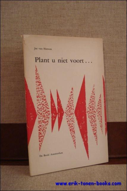 VAN HATTUM, Jac; - PLANT U NIET VOORT...