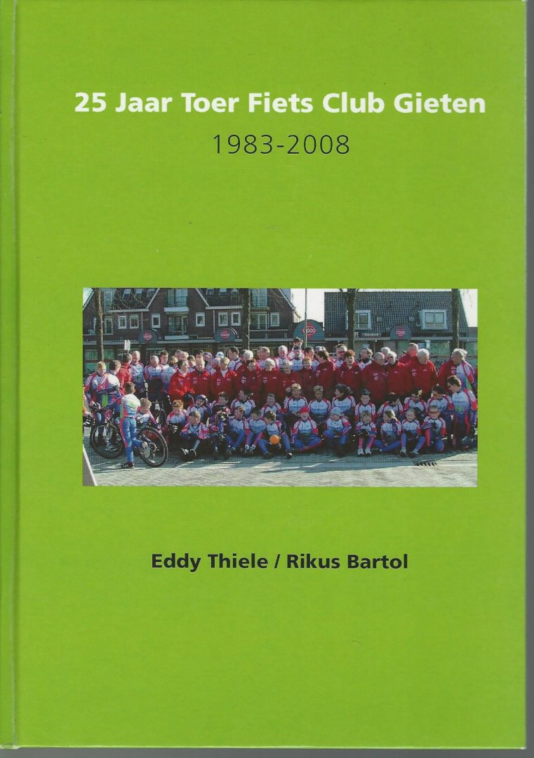 THIELE, EDDY EN BARTOL, RIKUS - 25 jaar Toer Fiets Club Gieten 1983-2008