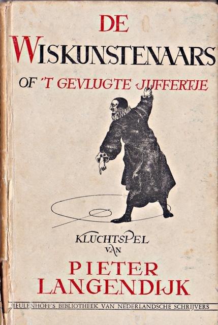 Langendijk, Pieter - De wiskunstenaars. Of `t gevlugte juffertje. Kluchtspel. Toegelicht door G.W. Wolthuis