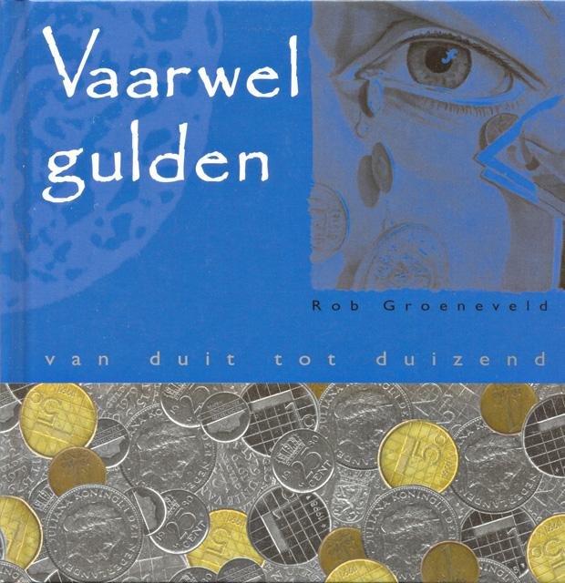 Groeneveld, Rob - Vaarwel gulden. Van duit tot duizend