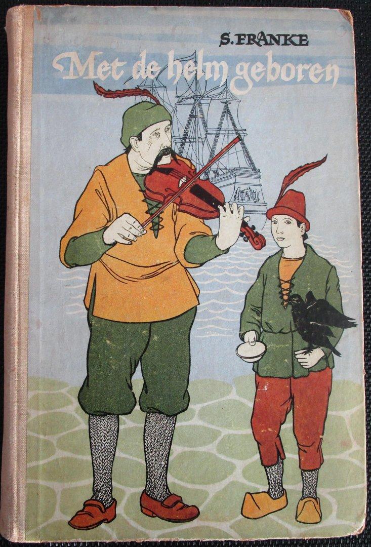 Franke, S. - Met de helm geboren / Jeugdboek 12 - 16 jaar / Veel fraaie illustraties