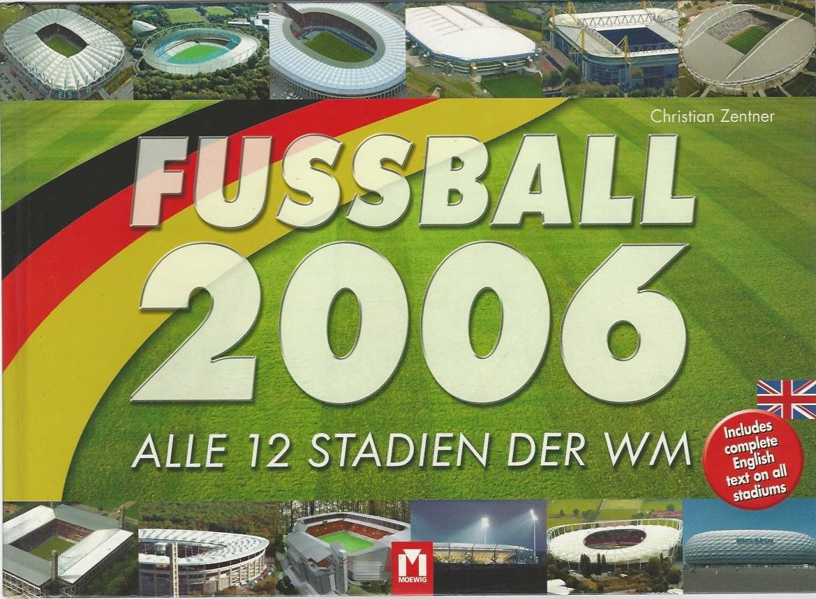 ZENTNER, CHRISTAN - Fussball 2006 -Alle 12 Stadien der WM