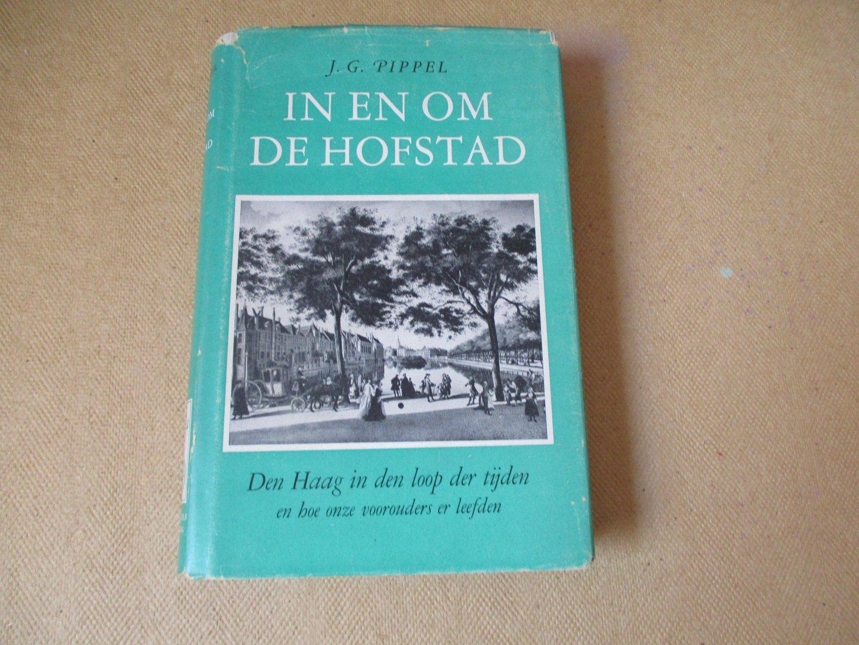 Pippel, J.G. - In en om de Hofstad / Den Haag in de loop der tijden en hoe onze voorouders er leefden