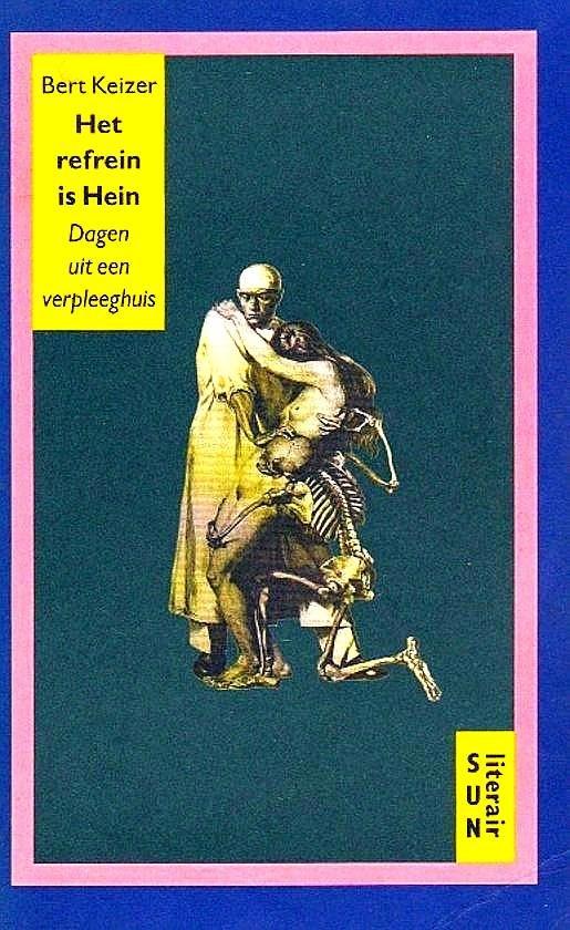 Keizer , Bert . [ isbn 9789061684176 ] 2819 - Het Refrein is Hein . ( Dagen uit een verpleeghuis . ) Verhalen uit de verpleging . Het probleem van de mens is dat hij een geest heeft en een lichaam is . -