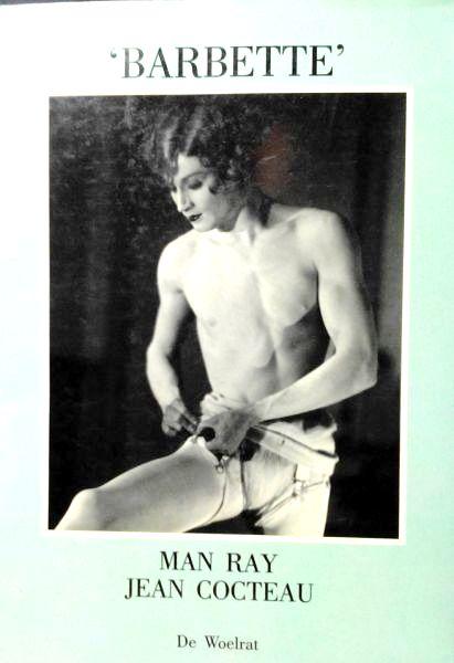 Cocteau , Man Ray Jean . [ isbn 9789070464714 ] - Barbette . ( Barbette was een vierentwintigjarige danser die zijn publiek in alle denkbare hoedanigheden in extase bracht: als man, als vrouw en 'door het bovennatuurlijk geslacht van de schoonheid'. Het wordt niet helemaal duidelijk wanneer de -