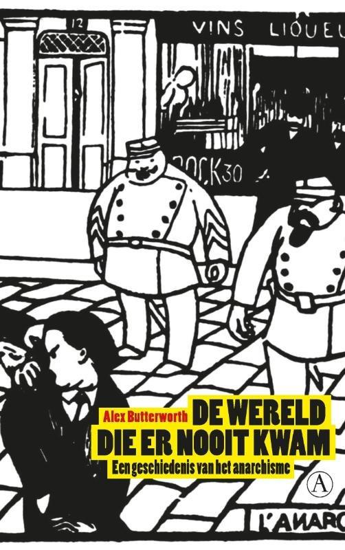 Alex Butterworth - De wereld die er nooit kwam een geschiedenis van het anarchisme