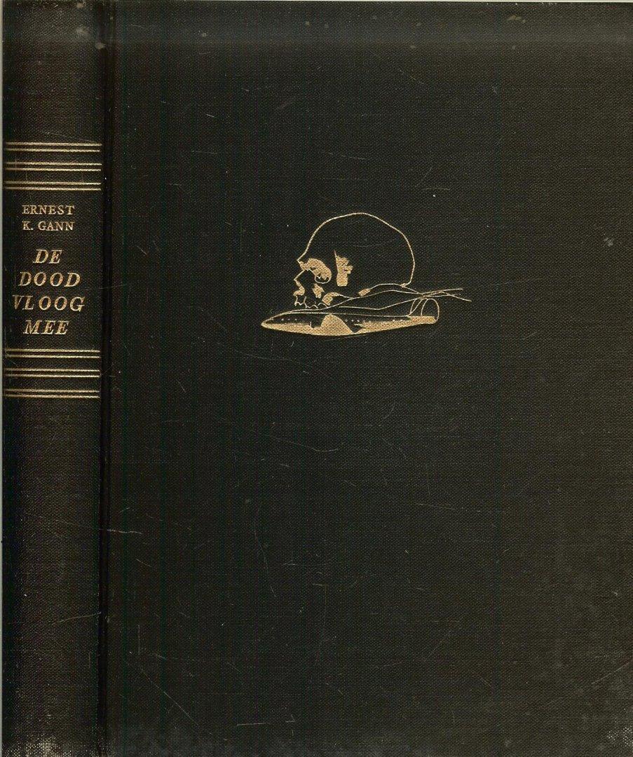 Gann, Ernest K. Nederlandse vertaling van F. van Oldeburg Ermke - De dood vloog mee