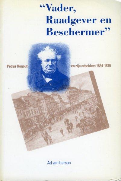 """ITERSON, Ad van - """"Vader, raadgever en beschermer"""" Petrus Regout en zijn arbeiders 1834-1870. Stijlen van werving, behoud en beheersing van arbeid in fabrieksregimes in de beginjaren van de Westeuropese Industriële Revolutie. proefschrift"""
