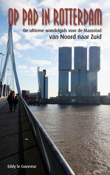Eddy le Couvreur - Op pad in Rotterdam,de ultieme wandelgids voor de Maasstad van Noord naar Zuid