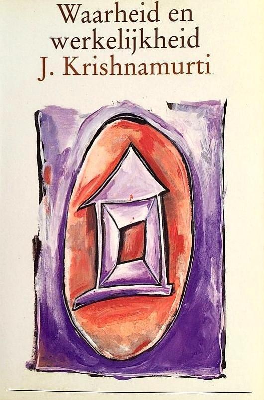 Krishnamurti , Jiddu . [ isbn 9789021518886 ]  4218 - Waarheid  en  Werkelijkheid . (  Schitterend overzicht van de uitermate menselijke ideeën van Krishnamurti begint met dialoog tussen hem en beroemde natuurkundige David Bohm . ) Pockets voor de nieuwe tijd .