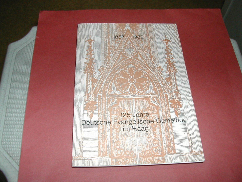 - 125  JAHRE   DEUTSCHE  EVANGELISCHE  GEMEINDE  IM  HAAG    1857-1982