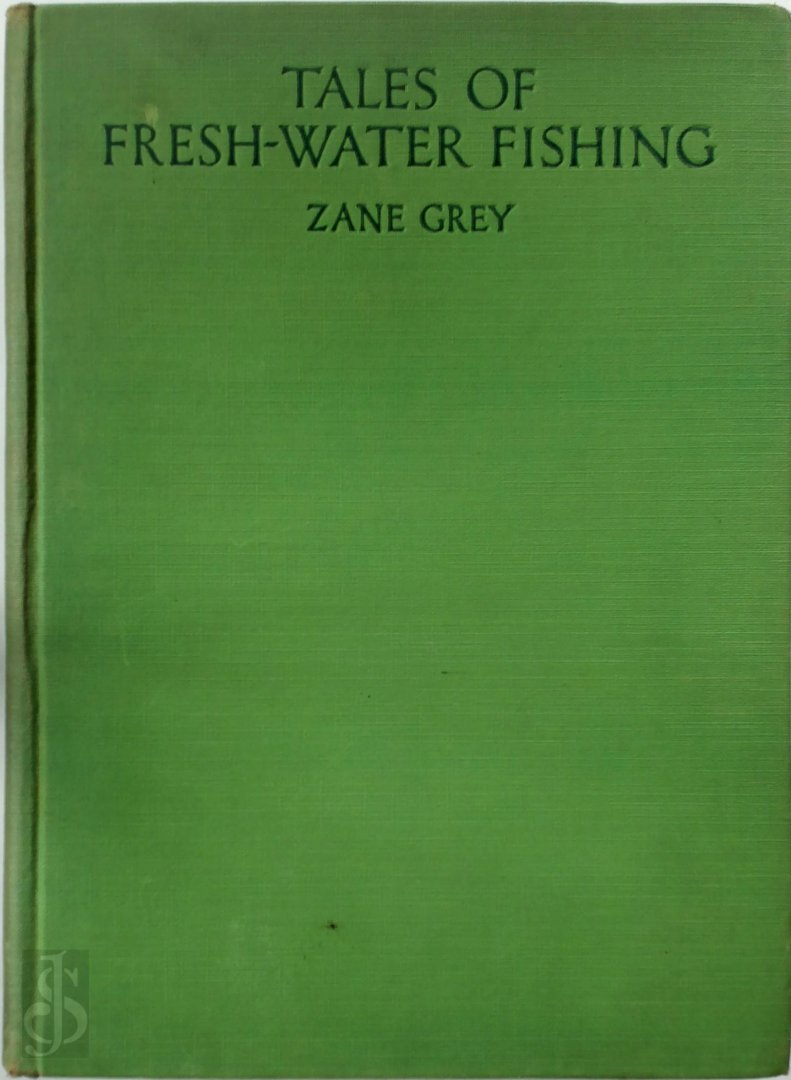 Zane Grey - Tales of fresh water fishing   With one hundred illustrations from photographs taken by the author