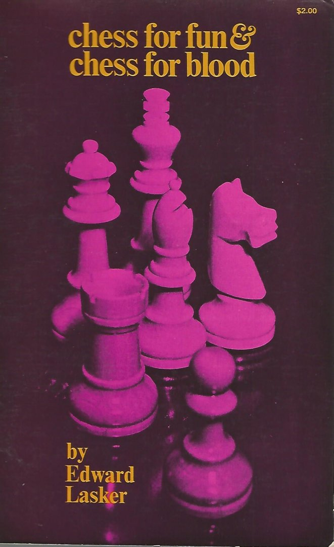LASKER, EDWARD - Chess for fun & chess for blood
