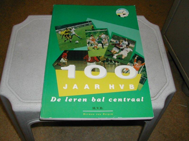 BERGEM,  HERMAN  van - 100  JAAR  H B V  De  leren  bal  centraal  1894-1994