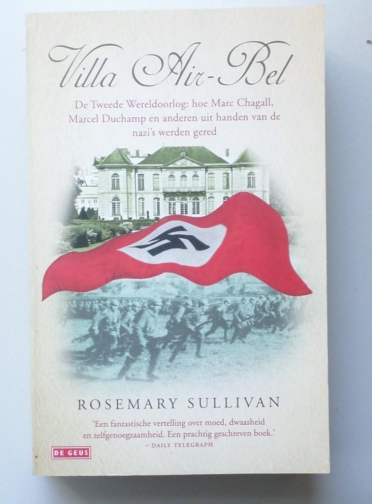 Sullivan, R. - Villa Air-Bel. De Tweede Wereldoorlog: hoe Marc Chagall, Marcel Duchamp en anderen uit handen van de nazi's werden gered