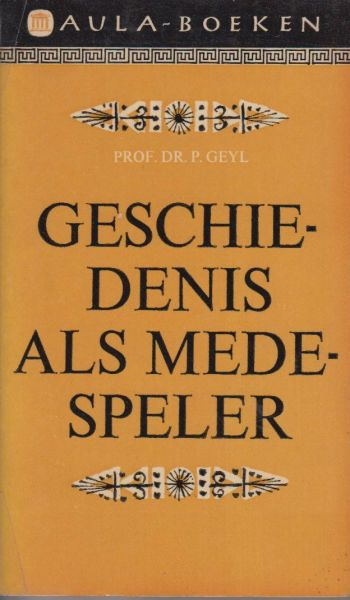 Geijl (Voor publicaties in Angelsaksische landen gebruikte Geijl de spelvariant Geyl - Dordrecht, 15 december 1887 - Utrecht, 31 december 1966), Pieter Catharinus Arie - Geschiedenis als medespeler