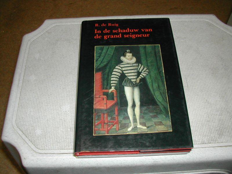 RUIG, R. de - IN  DE  SCHADUW  VAN  DE  GRAND  SEIGNEUR