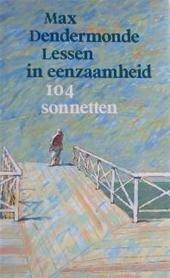 Max Dendermonde - Lessen in eenzaamheid 104 sonnetten om aandachtig te lezen op een goed beschaduwde plek in de wereld