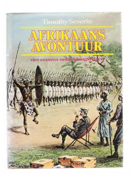 severin, timothy - afrikaans avontuur ( vier eeuwen ontdekkingsreizen )