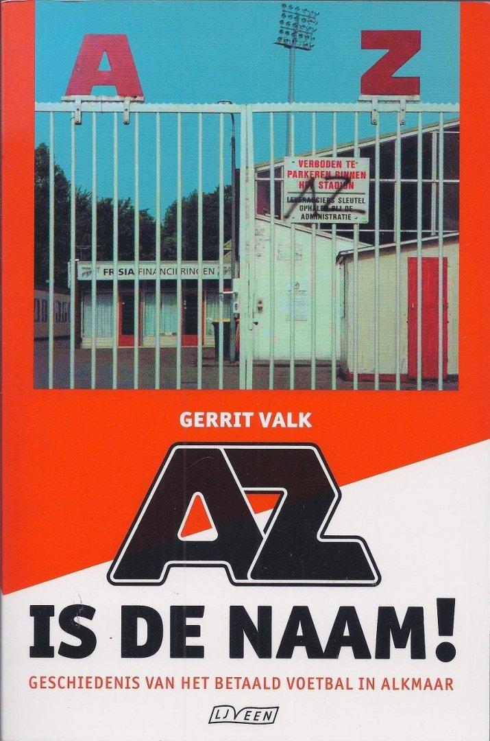 VALK, GERRIT - AZ is de naam! gesigneerd -Geschiedenis van het betaald voetbal in Alkmaar