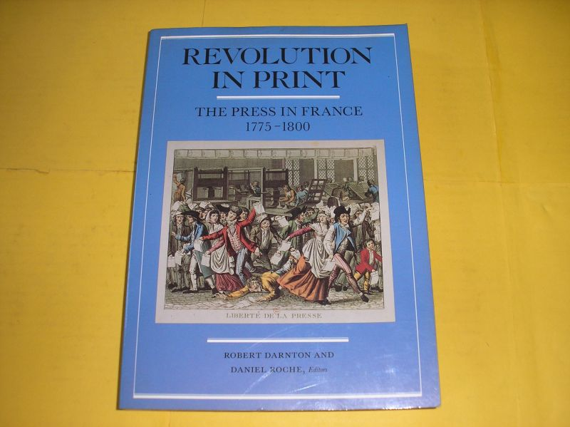 Darnton, Robert and Roche, Daniel (ed.) - Revolution in print. The press in France 1775-1800