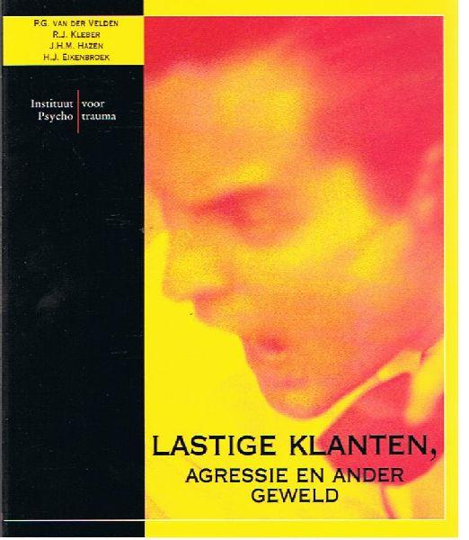 Velden , P . G . van der . & J.H.M. Hazen . & Rolf J. Kleber . & H.J. Eikenbroek . [ isbn 9789058710413 ] - Lastige  Klanten ,  Agressie  en  Ander  Geweld . ( Instituut voor Psychotrauma . )