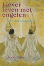 Post , Janny . [ isbn 9789073798304 ] - Liever  Leven  met  Engelen . ( Een autobiografie . )