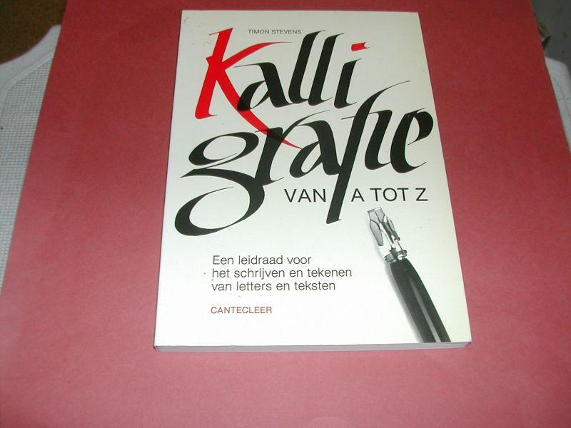 STEVENS, TIMON - KALLIGRAFIE  VAN  A-Z  een  leidraad  voor  het  schrijven en tekenen   van  letters  en  teksten