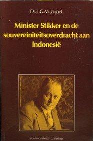 JACQUET, DR. L.G.M - Minister Stikker en de souvereiniteitsoverdracht aan Indonesië