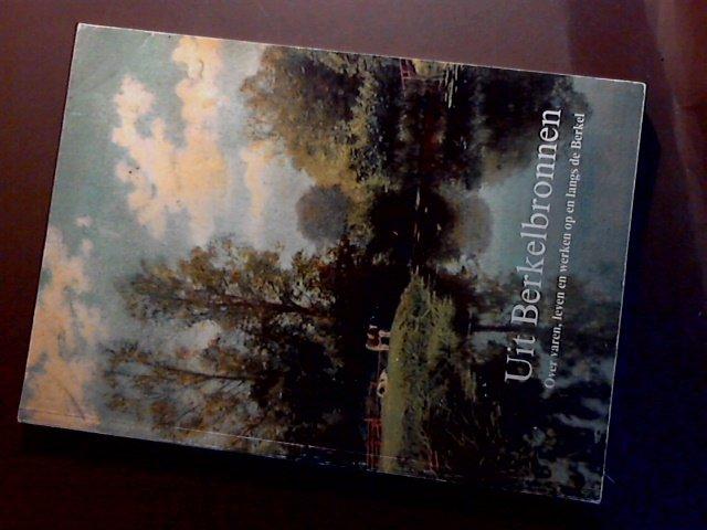 Dijkstra, Ger (e.a.) - Uit Berkelbronnen - Over varen, leven en werken op en langs de Berkel