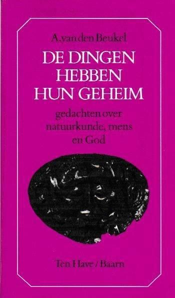 Beukel, A.van de - De  dingen hebben hun geheim- gedachten over natuurkunde, mens en God