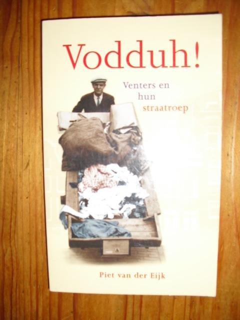 Eijk, Piet van der - Vodduh ! Venters en hun straatroep