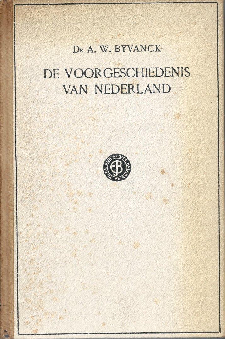 Byvanck, Dr. A. W. - Hoogleeraar te Leiden - DE VOORGESCHIEDENIS VAN NEDERLAND