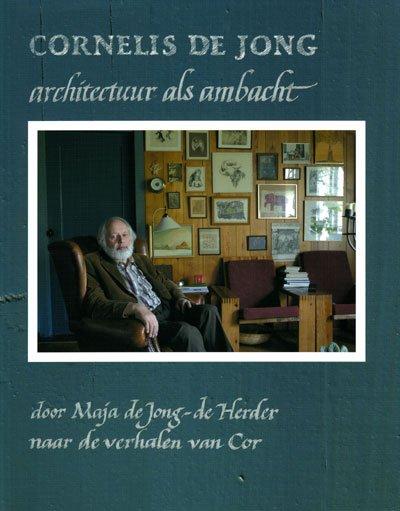 Jong-de Herder, M. de - Cornelis de Jong / architectuur als ambacht